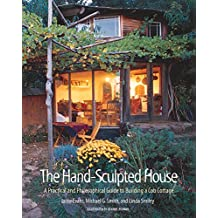 The Hand-Sculpted House: A Philosophical and Practical Guide to Building a Cob Cottage