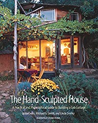 The Hand Sculpted House: A Practical and Philosophical Guide to Building a Cob Cottage: A Practical Guide to Building a Cob Cottage (The Real Goods Solar Living Book)
