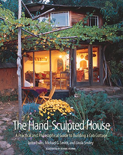 The Hand Sculpted House: A Practical and Philosophical Guide to Building a Cob Cottage: A Practical Guide to Building a Cob Cottage: 10 (Chelsea Green) por Ianto Evans