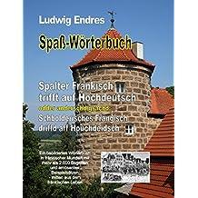 Spaß-Wörterbuch   Spalter Fränkisch trifft auf Hochdeutsch odder anderschd gsachd: Schbolderisches Frängisch driffd aff Houchdeidsch