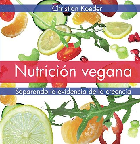 Nutrición vegana: Separando la evidencia de la creencia por Christian Koeder