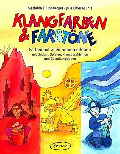 Klangfarben & Farbtöne: Farben mit allen Sinnen erleben - mit Liedern, Spielen, Klanggeschichten und Gestaltungsideen (Praxisbücher für den pädagogischen Alltag)