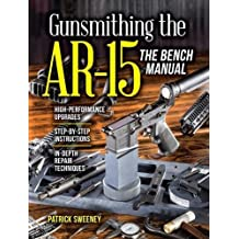 Gunsmithing the AR-15: The Bench Manual