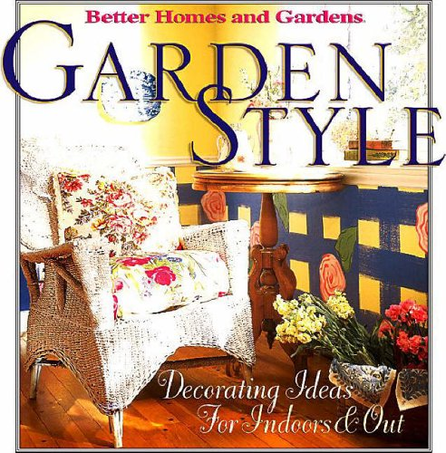 Garden Style: Decorating Ideas for Indoors and Out (Better Homes & Gardens)