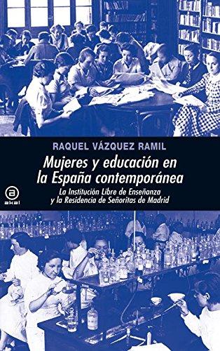 Mujeres y educación en la España contemporánea: La Institución Libre de Enseñanza y la Residencia de Señoritas de Madrid por Raquel Vázquez Ramil