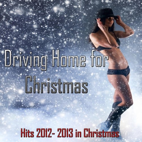 Driving Home for Christmas (Hits 2012- 2013 in Christmas) (Driving Home Christmas For)
