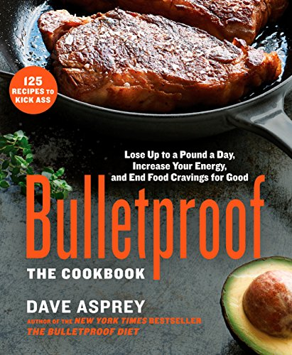 Bulletproof: The Cookbook: Lose Up to a Pound a Day, Increase Your Energy, and End Food Cravings for Good -