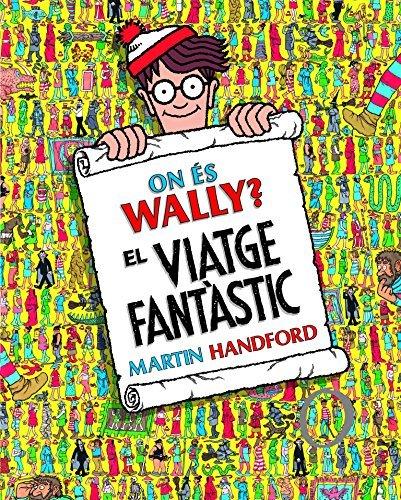 On és Wally? El viatge fantàstic (Col·lecció On és Wally?) (En busca de...) por Martin Handford