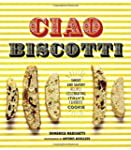 Ciao Biscotti: Sweet and Savory Recip...