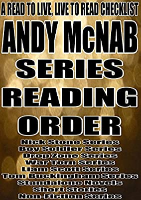 ANDY McNAB: SERIES READING ORDER: A READ TO LIVE, LIVE TO READ CHECKLIST:[Nick Stone Series, Boy Soldier Series, DropZone Series, Tom Buckingham Series]