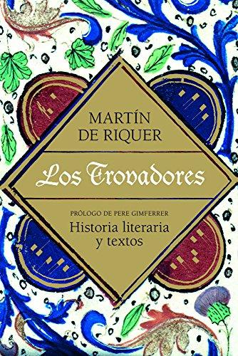 Los trovadores: Historia literaria y textos (Ariel Letras) por Martín de Riquer