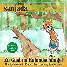 Zu Gast im Rubindschungel: Phantasiereise für Kinder - Entspannung & Abenteuer (Sanjada)