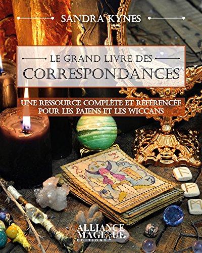 Le grand livre des correspondances: Un recueil complet et documenté pour les païens et les wiccans par Sandra Kynes