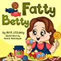 Children's books: Fatty Betty. Beautiful illustrated picture book for kids, Values books, Early readers, Bedtime story for kids. Happy Children's Book ... Book 2. (Happy Children's Books Collection)