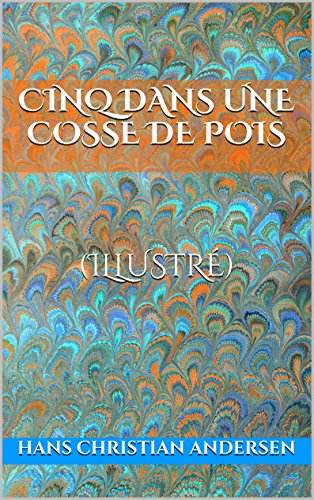 Cinq dans une cosse de pois (illustré) par Hans Christian Andersen