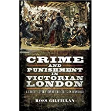 Crime and Punishment in Victorian London: A Street-Level of the City's Underworld