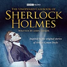 The Unopened Casebook of Sherlock Holmes: Inspired by the Original Stories of Arthur Conan Doyle