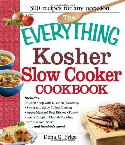 The Everything Kosher Slow Cooker Cookbook: Includes: Chicken Soup with Lukshen Noodles Apple-Mustard Beef Brisket Sweet and Spicy Pulled Chicken ... with Caramel Sauce . . .and hundreds more! by Dena G. Price (2012) Paperback