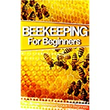 Beekeeping: The Ultimate Beekeeping Guide for Beginners. Learn The Hive and Keeping Techniques & Avoid Common Mistakes (Beekeeping, Beekeeping For Beginners, ... Beekeeping Mistakes) (English Edition)