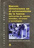 Nuevas dimensiones en el entrenamiento de la fuerza: aplicación de nuevos métodos, recursos y tecnologías (Rendimiento deportivo. Entrenamiento)