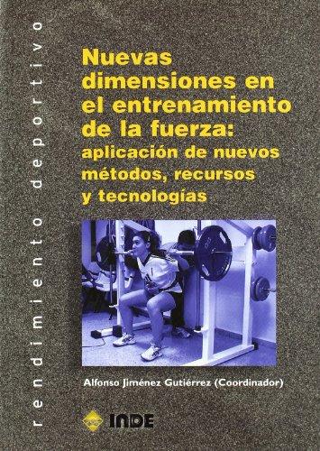 Portada del libro Nuevas dimensiones en el entrenamiento de la fuerza: aplicación de nuevos métodos, recursos y tecnologías (Rendimiento deportivo. Entrenamiento)