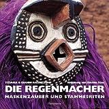 Die Regenmacher - Maskenzauber und Stammesriten - Tiziana Baldizzone