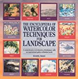 The Encyclopedia of Watercolor Techniques for Landscape