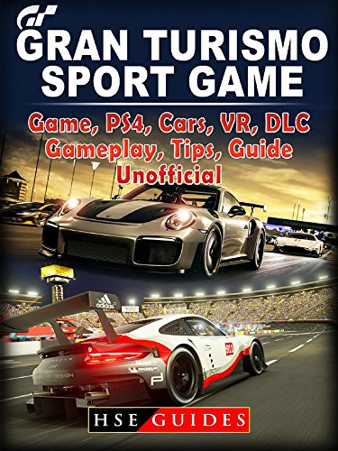 Gran Turismo Sport Game, PS4, Cars, VR, DLC, Gameplay, Tips, Guide Unofficial (English Edition)