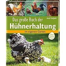 Das große Buch der Hühnerhaltung: im eigenen Garten - Pflege, Haltung, Rassen
