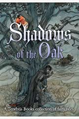 Shadows of the Oak: A Tenebris Books Collection of Fairy Tales Hardcover