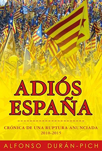 Adiós España: Crónica de una ruptura anunciada 2010-2015 (Spanish Edition)