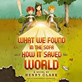 What We Found in the Sofa and How It Saved the World by Henry Clark (2013-07-16)