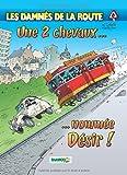 Les damnés de la route, Tome 6 : Une 2 chevaux. nommée Désir !