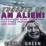 Touched by an Alien!: Evidence of Alien Abduction, Lost Time, Implants, and More!