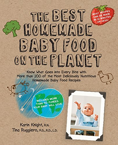 The Best Homemade Baby Food on the Planet: Know What Goes into Every Bite with the Most Deliciously Healthy Whole Foods Recipes to Ever Cross the High Chair (Best on the Planet) por Karin Knight