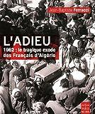 L'adieu: 1962: le tragique exode des Français d'Algérie