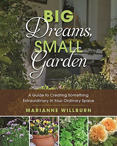 New PDF Release: Big Dreams, Small Garden: A Guide To Creating Something