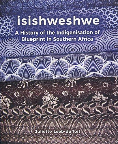 Isishweshwe: A History of the Indigenisation of Blueprint in South Africa