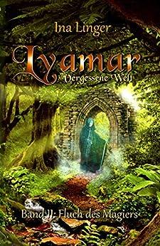 Lyamar - Vergessene Welt - Band 2: Fluch des Magiers von [Linger, Ina]