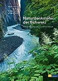 Naturdenkm?ler der Schweiz. Das gro?e Wander- und Erlebnisbuch: Das grosse Wander- und Erlebnisbuch