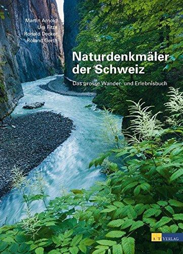 Naturdenkmäler der Schweiz. Das große Wander- und Erlebnisbuch: Das grosse Wander- und Erlebnisbuch