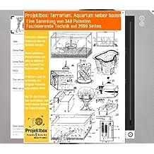 Terrarium, Aquarium selber bauen: Deine Projektbox inkl. 348 Original-Patenten bringt Dich mit Spaß ans Ziel!