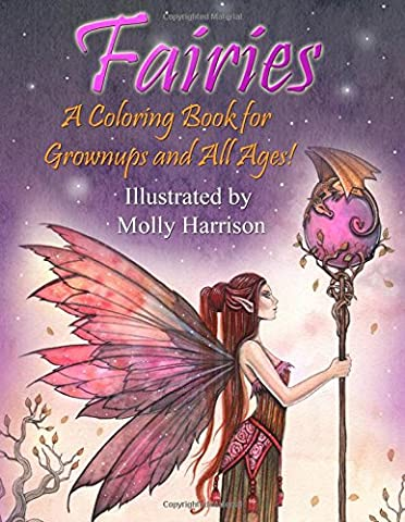 Fairies - A Coloring Book for Grownups and All Ages: Featuring 25 pages of mystical fairies, flower fairies and fairies and their friends! Suitable for kids and