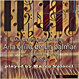 A la Orilla de un Palmar (A Major (Piano))