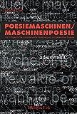 Poesiemaschinen - Maschinenpoesie: Zur Frühgeschichte computerisierter Texterzeugung und generativer Systeme