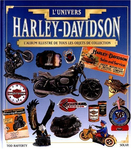 L'UNIVERS HARLEY-DAVIDSON. L'album illustré de tous les objets de collection