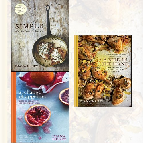 diana henry 3 books collection set - simple, a change of appetite, a bird in the hand - effortless food, big flavours, where delicious meets healthy, chicken recipes for every day and every mood