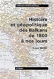 Histoire et géopolitique des Balkans de 1800 à nos jours de Ernest Weibel (4 mars 2002) Broché