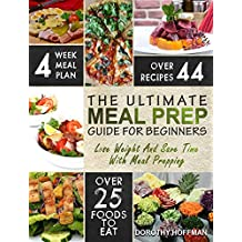 Meal Prep: The Essential Meal Prep Guide For Beginners – Lose Weight And Save Time With Meal Prepping (Low Carb Meal Prep) (English Edition)