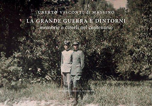 La grande guerra e dintorni. Memorie e cimeli nel centenario. Ediz. illustrata por Uberto Visconti di Massino